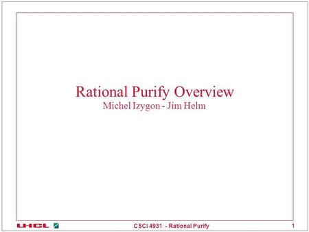 CSCI 4931 - Rational Purify 1 Rational Purify Overview Michel Izygon - Jim Helm.