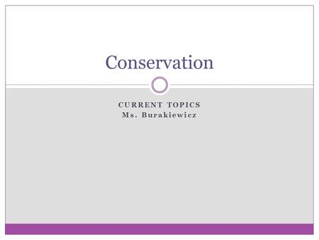CURRENT TOPICS Ms. Burakiewicz Conservation. Vocabulary Aquatic Biodiversity Conservation Coral Reef Ecosystem Extinction Endangered Forest Genetic variation.
