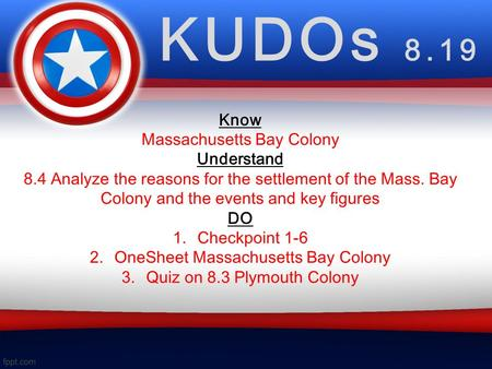 KUDOs 8.19 Know Massachusetts Bay Colony Understand 8.4 Analyze the reasons for the settlement of the Mass. Bay Colony and the events and key figures DO.