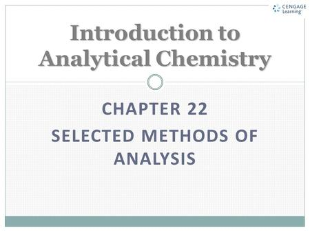 CHAPTER 22 SELECTED METHODS OF ANALYSIS Introduction to Analytical Chemistry.