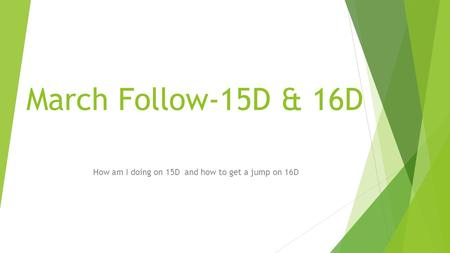 March Follow-15D & 16D How am I doing on 15D and how to get a jump on 16D.