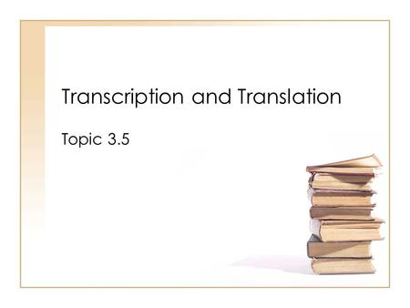 Transcription and Translation Topic 3.5. Assessment Statements 3.5.1 Compare the structure of RNA and DNA 3.5.2 Outline DNA transcription in terms of.
