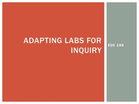 EDS 198 ADAPTING LABS FOR INQUIRY.  Lab Review and Analysis of Results  Adapting Lab for Inquiry  Protein Purification Lab Background AGENDA.