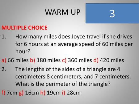 WARM UP MULTIPLE CHOICE 1.How many miles does Joyce travel if she drives for 6 hours at an average speed of 60 miles per hour? a) 66 miles b) 180 miles.