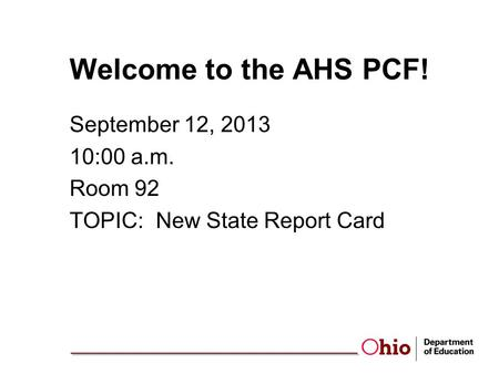 Welcome to the AHS PCF! September 12, 2013 10:00 a.m. Room 92 TOPIC: New State Report Card.