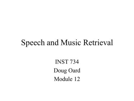 Speech and Music Retrieval INST 734 Doug Oard Module 12.