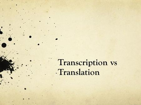 Transcription vs Translation. Central Dogma Transcription Translation.