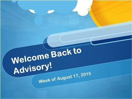 Welcome Back to Advisory! Week of August 17, 2015.