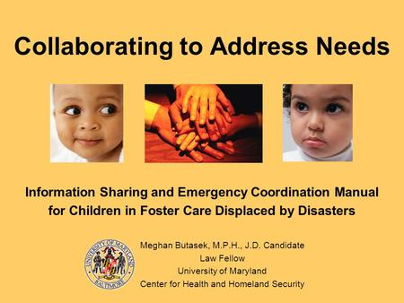 Collaborating to Address Needs Information Sharing and Emergency Coordination Manual for Children in Foster Care Displaced by Disasters Meghan Butasek,