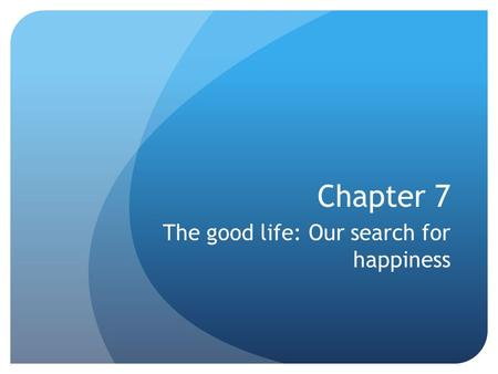 The good life: Our search for happiness