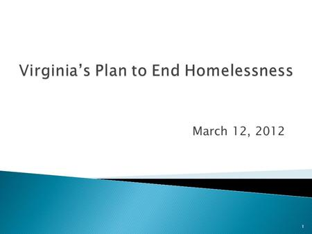March 12, 2012 1.  May 2010 Governor Bob McDonnell signed Executive Order 10 calling for a Housing Policy Framework  The Homeless Outcomes Policy Report.