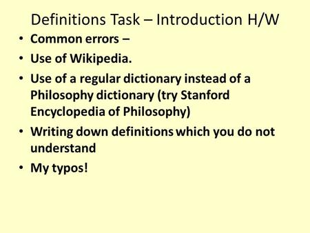 Definitions Task – Introduction H/W Common errors – Use of Wikipedia. Use of a regular dictionary instead of a Philosophy dictionary (try Stanford Encyclopedia.