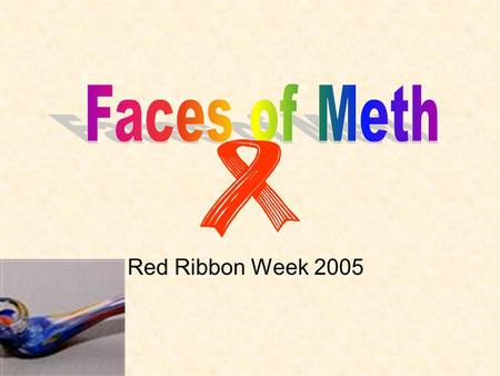 Red Ribbon Week 2005. Methamphetamine Methamphetamine (Meth) Was Once Located In Rural Towns And On The West Coast, Has Erupted Across The United States.