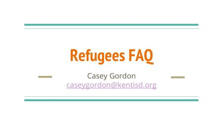 Refugees FAQ Casey Gordon