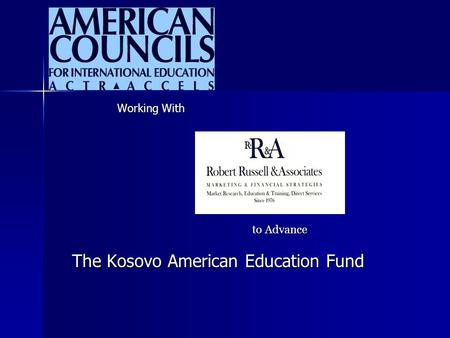 Working With to Advance The Kosovo American Education Fund.