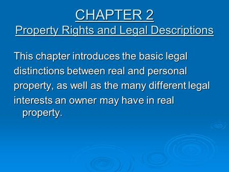 CHAPTER 2 Property Rights and Legal Descriptions This chapter introduces the basic legal distinctions between real and personal property, as well as the.