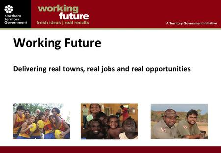 Working Future Delivering real towns, real jobs and real opportunities.