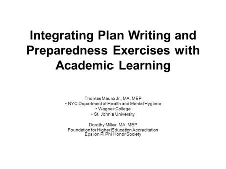Integrating Plan Writing and Preparedness Exercises with Academic Learning Thomas Mauro Jr., MA, MEP NYC Department of Health and Mental Hygiene Wagner.