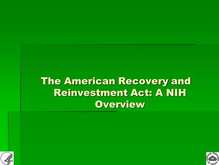 The American Recovery and Reinvestment Act: A NIH Overview.