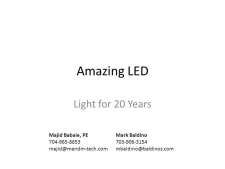 Amazing LED Light for 20 Years Mark Baldino 703-906-3154 Majid Babaie, PE 704-965-8853