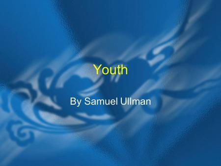 Youth By Samuel Ullman.