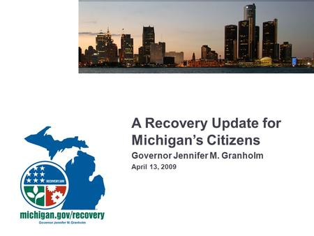 A Recovery Update for Michigan's Citizens Governor Jennifer M. Granholm April 13, 2009.