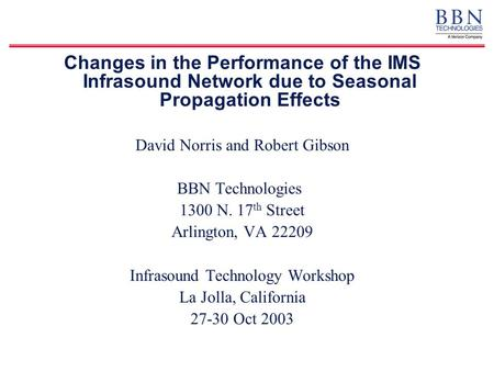 Changes in the Performance of the IMS Infrasound Network due to Seasonal Propagation Effects David Norris and Robert Gibson BBN Technologies 1300 N. 17.