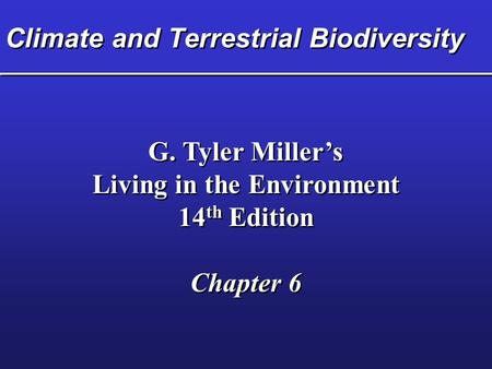 Climate and Terrestrial Biodiversity G. Tyler Miller's Living in the Environment 14 th Edition Chapter 6 G. Tyler Miller's Living in the Environment 14.