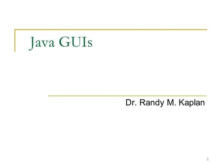 1 Java GUIs Dr. Randy M. Kaplan. 2 Constructing User Interfaces From a functionality standpoint there are two things that every program must implement.
