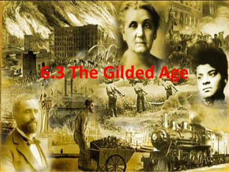 6.3 The Gilded Age. I. Social Darwinism A.Period in U.S. History from about 1870-1900 was known as the Gilded Age 1.Covered with gold on the outside but.