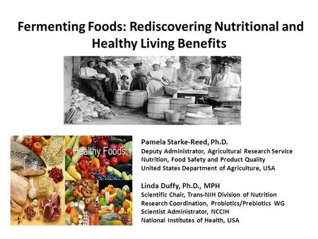 Fermenting Foods: Rediscovering Nutritional and Healthy Living Benefits Pamela Starke-Reed, Ph.D. Deputy Administrator, Agricultural Research Service Nutrition,