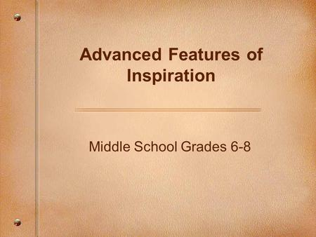 Middle School Grades 6-8 Advanced Features of Inspiration.