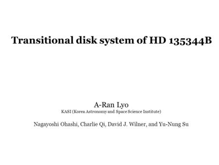 A-Ran Lyo KASI (Korea Astronomy and Space Science Institute) Nagayoshi Ohashi, Charlie Qi, David J. Wilner, and Yu-Nung Su Transitional disk system of.