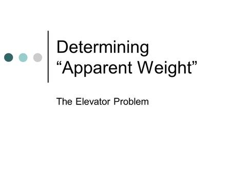 "Determining ""Apparent Weight"" The Elevator Problem."