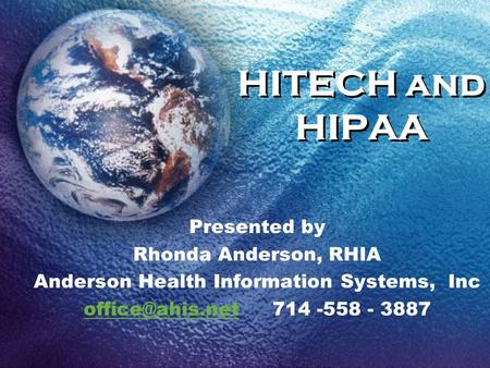 HITECH and HIPAA Presented by Rhonda Anderson, RHIA Anderson Health Information Systems, Inc 714 -558 - 3887.