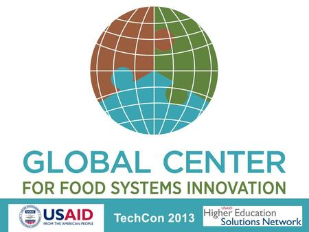 TechCon 2013. Food systems history… Agriculture has a 10,000 year history Farmers are estimated to be 38 to 45% of the global work force In the developing.