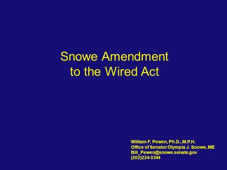 Snowe Amendment to the Wired Act William F. Pewen, Ph.D., M.P.H. Office of Senator Olympia J. Snowe, ME (202)224-5344.