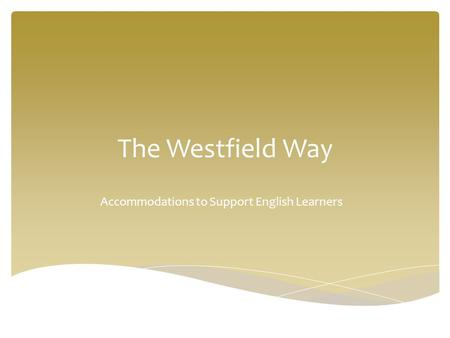 The Westfield Way Accommodations to Support English Learners.