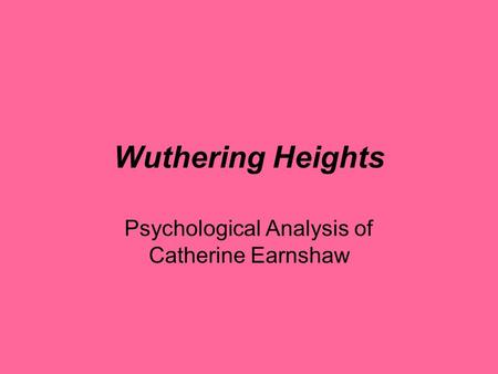Psychological Analysis of Catherine Earnshaw