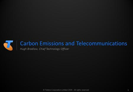 © Telstra Corporation Limited 2009. All rights reserved Hugh Bradlow, Chief Technology Officer Carbon Emissions and Telecommunications 1.