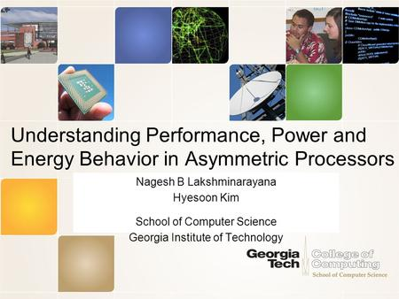 Understanding Performance, Power and Energy Behavior in Asymmetric Processors Nagesh B Lakshminarayana Hyesoon Kim School of Computer Science Georgia Institute.
