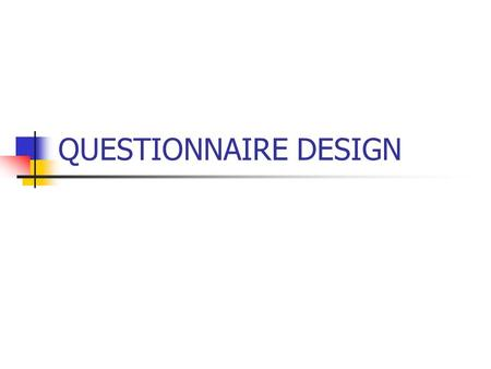 QUESTIONNAIRE DESIGN. Questionnaire is a tool to gather information about a respondent ( Self-administered versus interviewer- administered questionnaire.