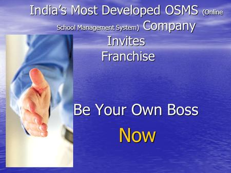 India's Most Developed OSMS (Online School Management System) Company Invites Franchise Be Your Own Boss Now Now.