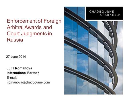 Enforcement of Foreign Arbitral Awards and Court Judgments in Russia 27 June 2014 Julia Romanova International Partner