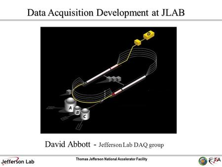 David Abbott - Jefferson Lab DAQ group Data Acquisition Development at JLAB.