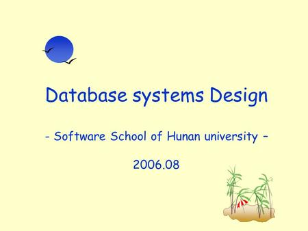 Database systems Design - Software School of Hunan university – 2006.08.