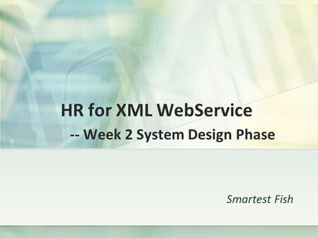 HR for XML WebService -- Week 2 System Design Phase Smartest Fish.