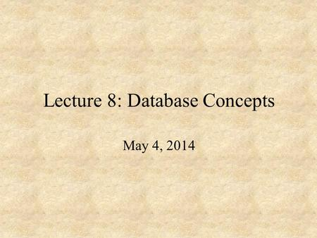 Lecture 8: Database Concepts May 4, 2014. Outline From last lecture: creating views Normalization.