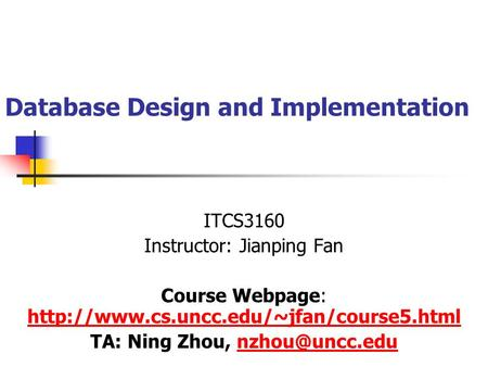 Database Design and Implementation ITCS3160 Instructor: Jianping Fan Course Webpage: