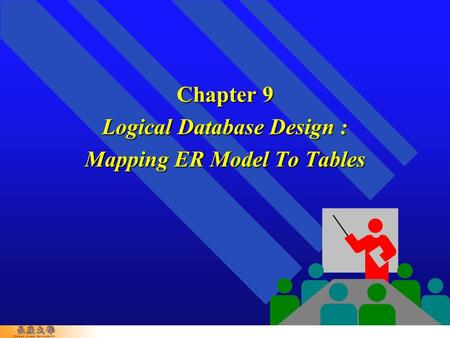 Chapter 9 Logical Database Design : Mapping ER Model To Tables.